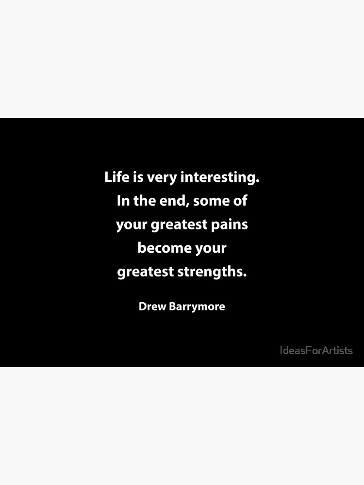 Some of your greatest pains become your greatest strengths - Drew Barrymore  quote by IdeasForArtists