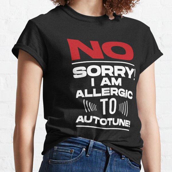 No sorry I am allergic to autotune Sound Engineer Joke Classic T-Shirt