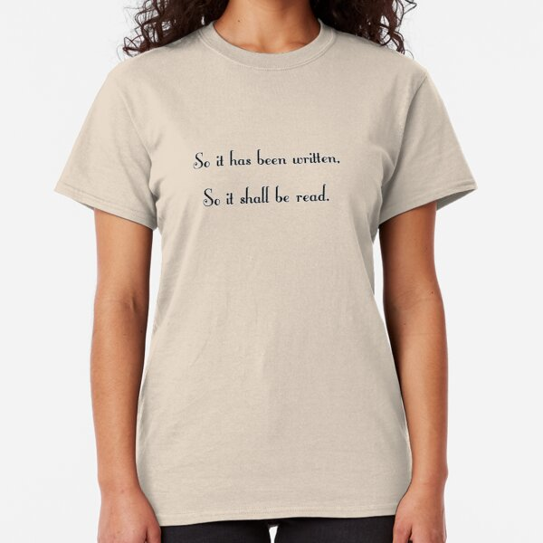 So it has been written Classic T-Shirt