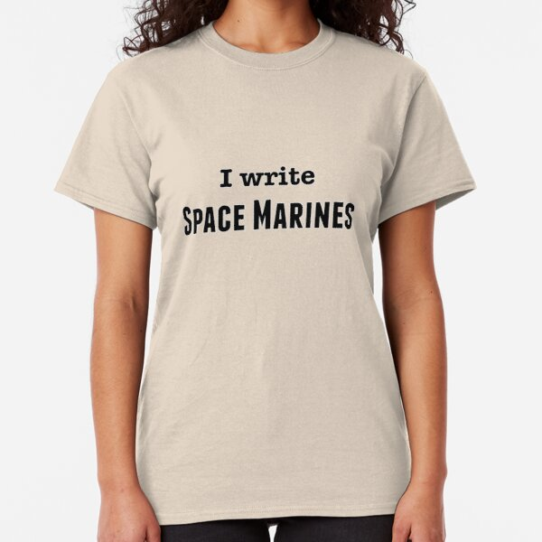 I Write Space Marine Classic T-Shirt