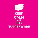 Keep Calm and Buy Tupperware - FridgeSmart by OzShell