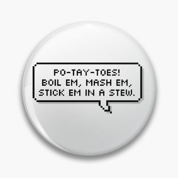 Po-Tay-Toes, Boil 'Em, Mash 'Em Pixel Speech Bubble Pin