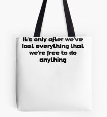 it's only after we've lost everything that we're free to do anything Tote Bag
