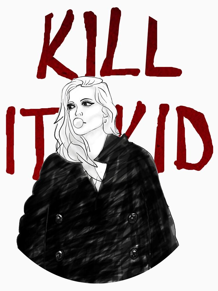 Kill It Kid by juliasaidwhat