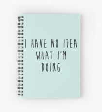"""I have no idea what I'm doing"" - Adult clothes & products Spiral Notebook"