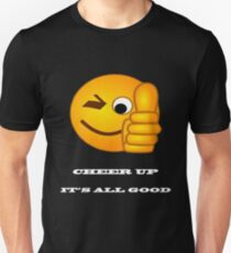 Cheer Up, ITS ALL GOOD Unisex T-Shirt