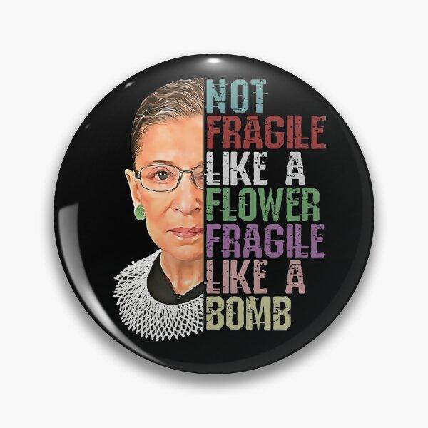 RBG Not Fragile Like a Flower Fragile Like a Bomb Pin