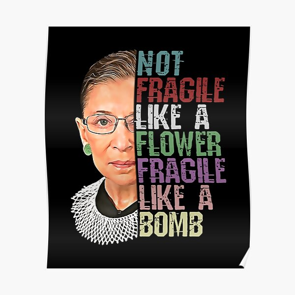 RBG Not Fragile Like a Flower Fragile Like a Bomb Poster