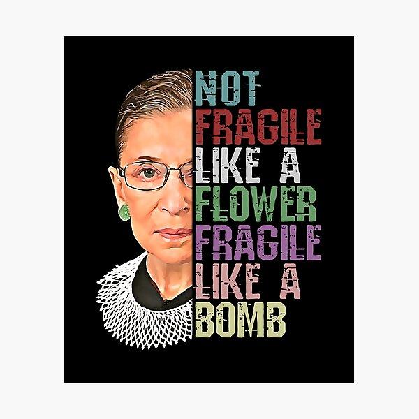RBG Not Fragile Like a Flower Fragile Like a Bomb Photographic Print
