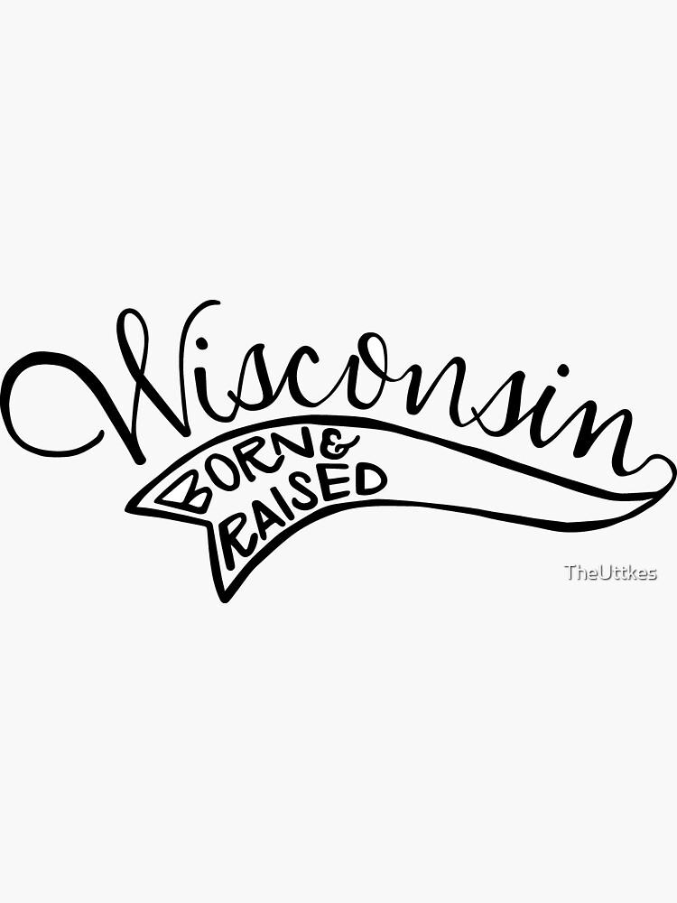 Wisconsin - Born & Raised (black) by TheUttkes