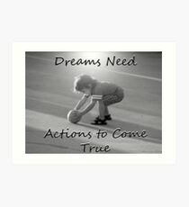 """Dreams Need Actions to Come True"" by Carter L. Shepard Art Print"