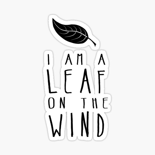I am a Leaf on the Wind Sticker