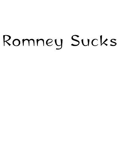 Mitt Romney sucks 2012 by Tia Knight
