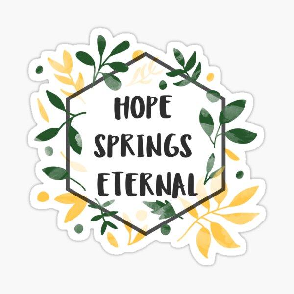 Hope Springs Eternal Sticker