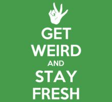 Get Weird and Stay Fresh | Unisex T-Shirt