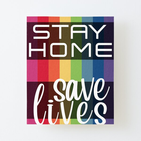 Stay Home. Save Lives. Canvas Mounted Print