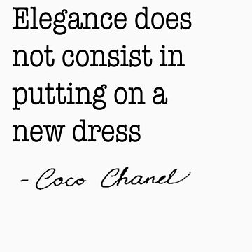 Elegance does not consist in putting on a new dress. by VintageLovexx