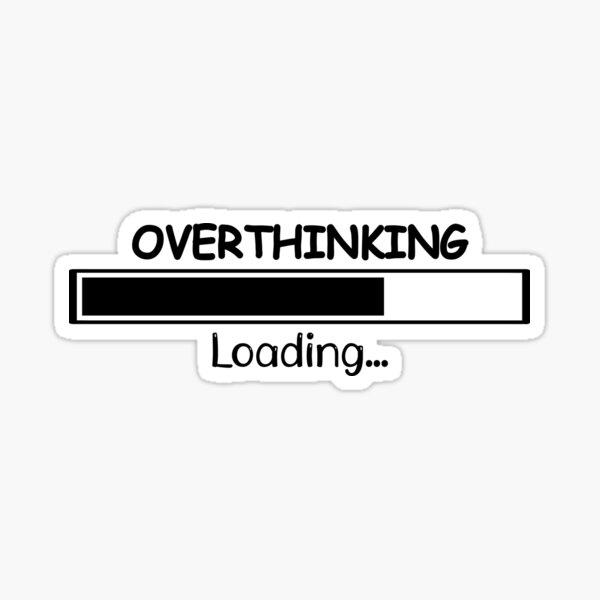 Overthinking Sticker - Always Overthinking - Laptop Sticker - Vinyl Decal - Anxiety - Car Decal - Hydroflask Sticker Sticker