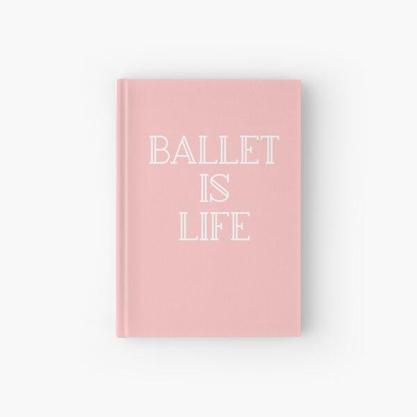 Ballet Dancer Gift - Ballet is Life Present - Dance Major - Ballerina Present Hardcover Journal