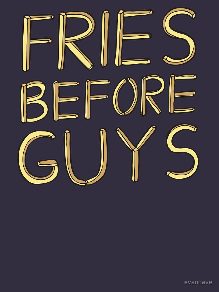 Fries Before Guys by evannave