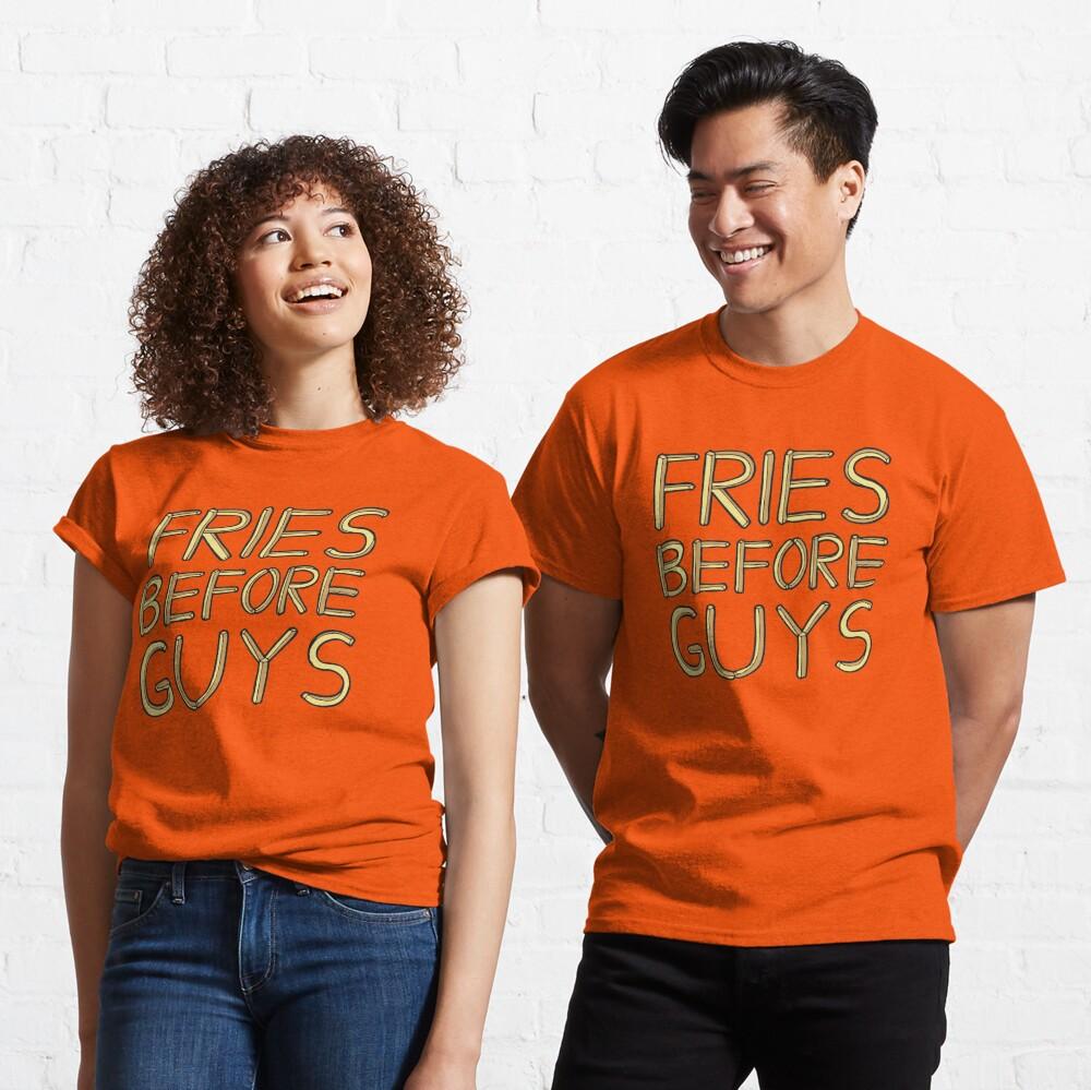 Fries Before Guys Classic T-Shirt