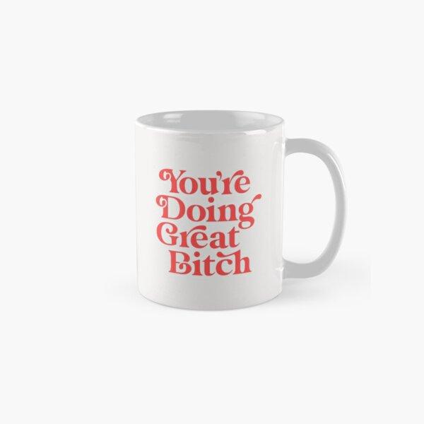 You're Doing Great Bitch Classic Mug