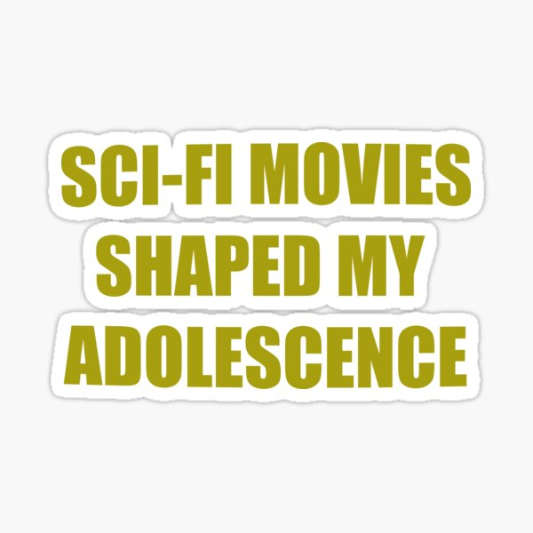 SCI-FI MOVIES SHAPED MY ADOLESCENCE Sticker