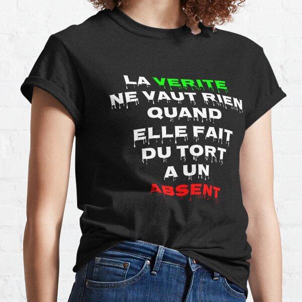 La vérité ne vaut rien Quand elle fait du tort à un absent T-shirt classique