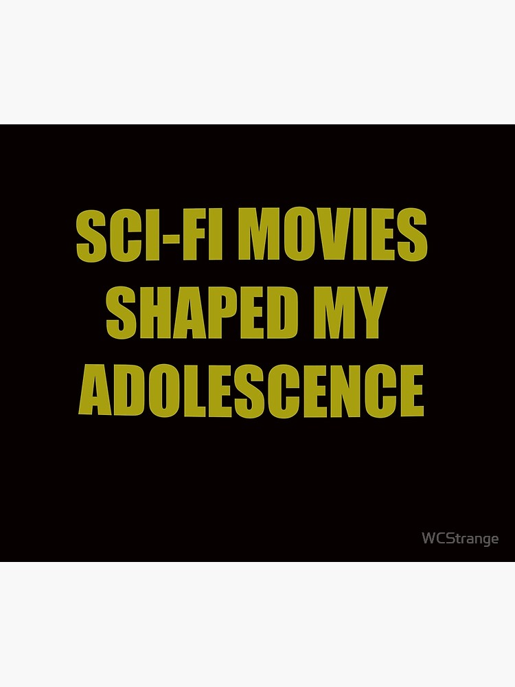 SCI-FI MOVIES SHAPED MY ADOLESCENCE by WCStrange