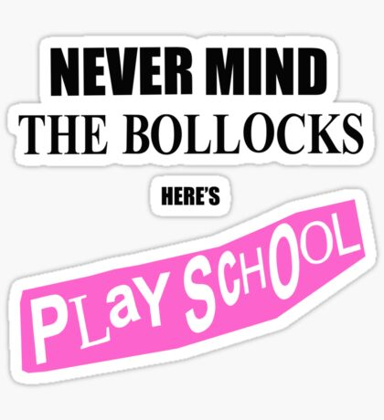 Never Mind The Bollocks, Here's Playschool Sticker