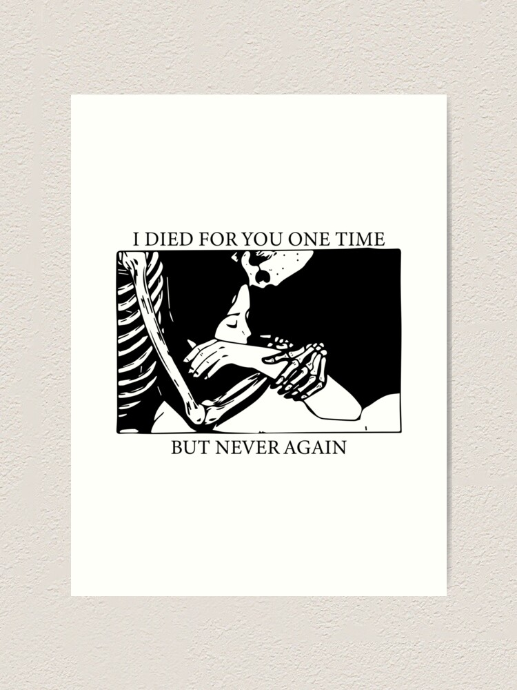 I Died For You One Time But Never Again Sad Quote Sad Girl Gift For Ex Broken Heart Depression Art Print By Besmiletoday Redbubble