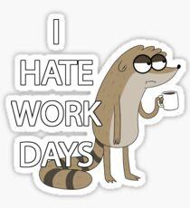 I HATE WORK DAYS Sticker