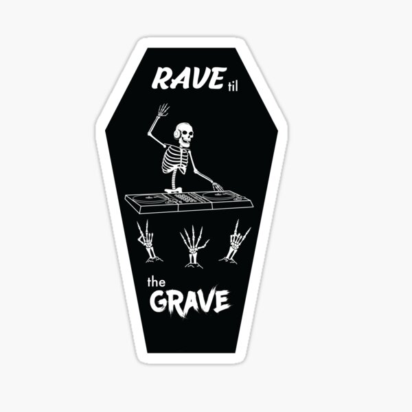 rave til the grave (skele-dj) Sticker
