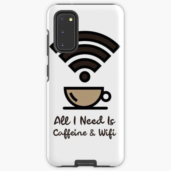 All i need is Caffeine and Wifi Samsung Galaxy Tough Case