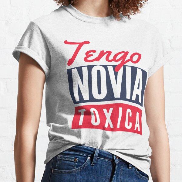 Tengo Novia Toxica Classic T-Shirt