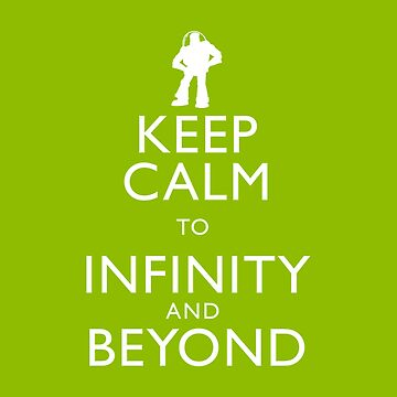"""KEEP CALM TO INFINITY AND BEYOND"" by 8bitman"