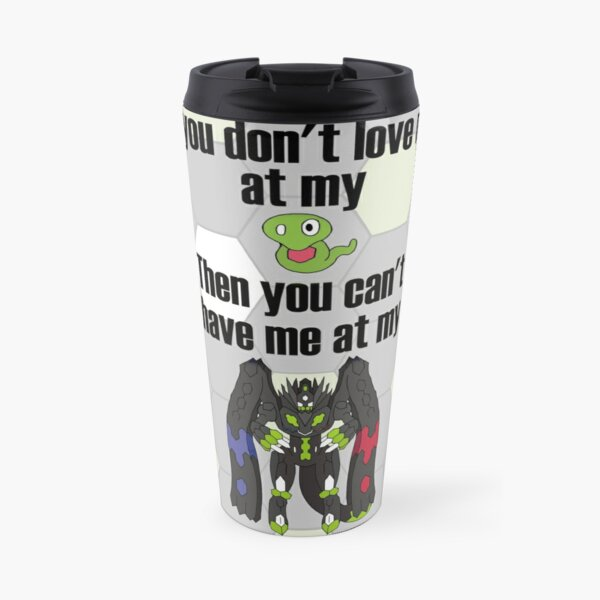 Zygarde - If you don't love me at my Core Travel Mug