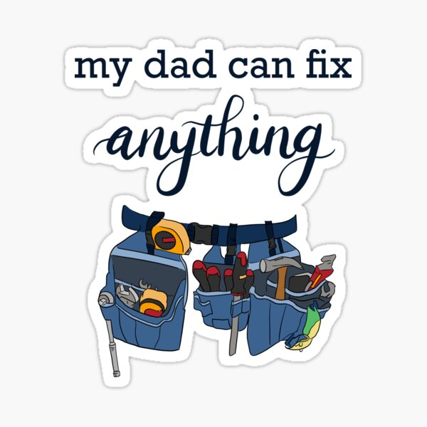 My dad can fix anything  Sticker