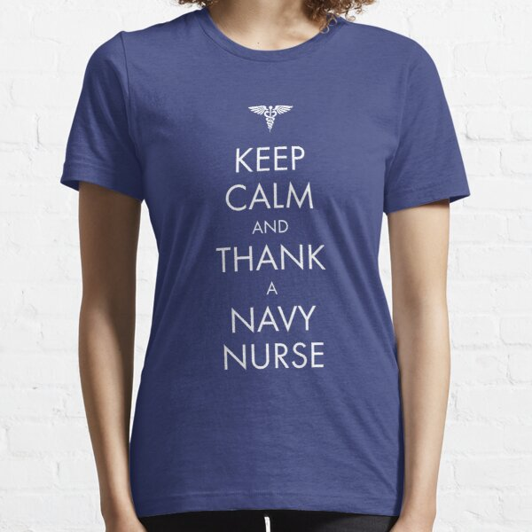 Keep Calm and Thank a Navy Nurse Essential T-Shirt