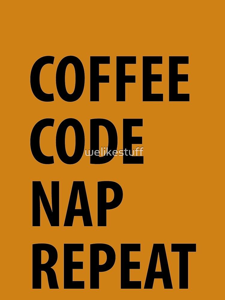 Coffee Code Nap Repeat by welikestuff