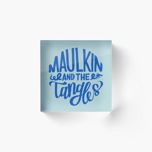 Maulkin and the tangles Acrylic Block