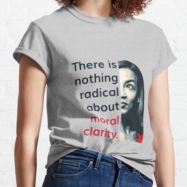 Alexandria Ocasio Cortez (AOC) Quote on Radical Moral Clarity Classic T-Shirt