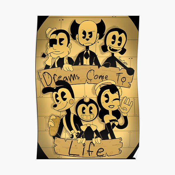 Dreams Come To Life - Bendy And The Ink Machine Poster