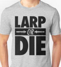 LARP OR DIE Unisex T-Shirt