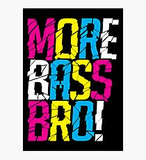 More Bass Bro (black) Photographic Print