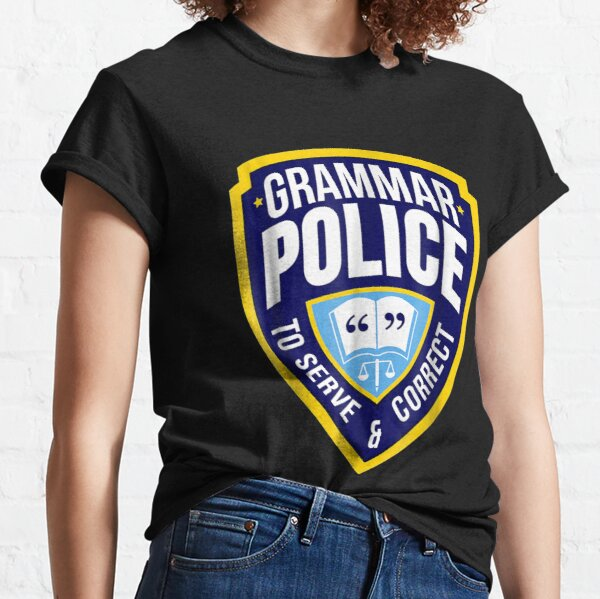 English Grammar Police Funny Sarcasm Quotes Literary Classic T-Shirt