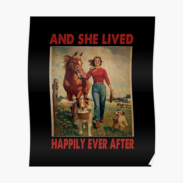 And she lived Happily Ever After Horses and Dogs Lover Poster