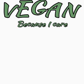 Vegan Because I Care by jonathanhughes