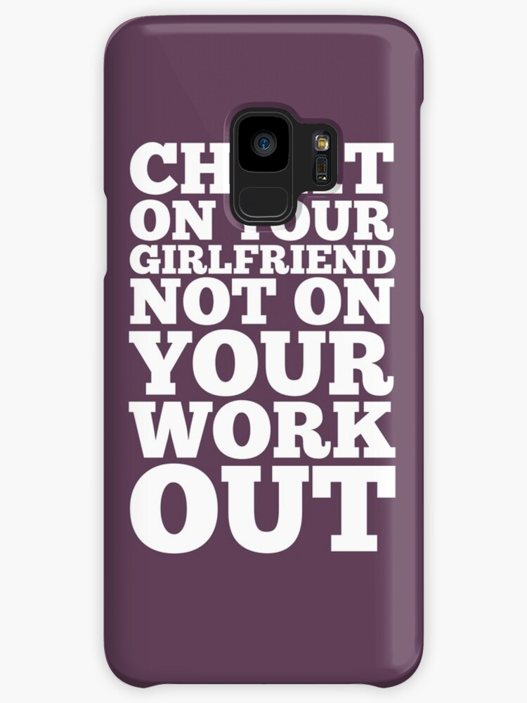 cheat on your girlfriend not on your workout