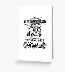 Therefore, Advertise! Advertise! Advertise! The King and His Kingdom!(Black & White) Greeting Card